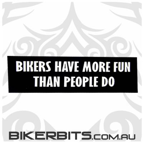 Helmet Sticker - Bikers have more fun than people do