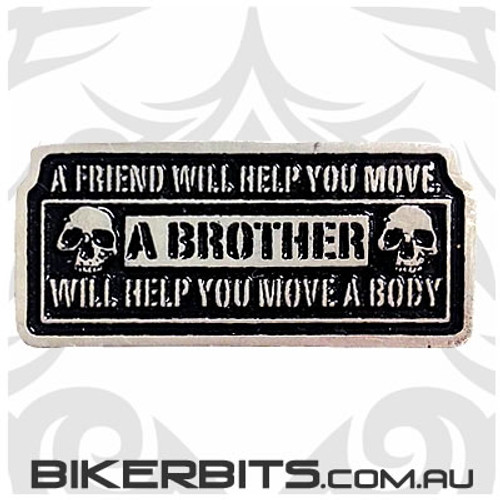 Lapel Pin - A BROTHER WILL HELP YOU MOVE A BODY