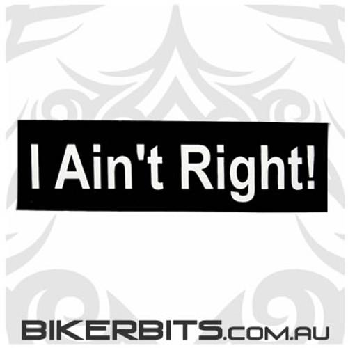 Helmet Sticker - I Ain't Right!
