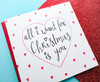All I Want Christmas Card Romantic Gift