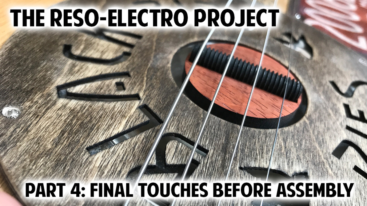 The Reso-Electro Project Pt 4: Final Touches