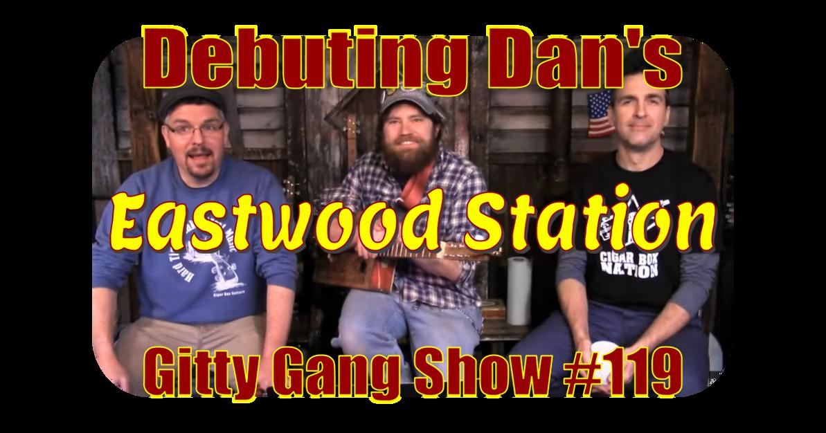 "Gitty Gang Show #119 | ""Eastwood Station"" Debut"