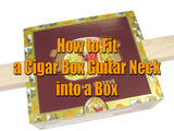 How to Fit a Cigar Box Guitar Neck Into a Box