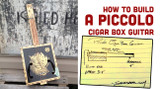 Build a Piccolo Cigar Box Guitar - Half scale gives mandolin tones
