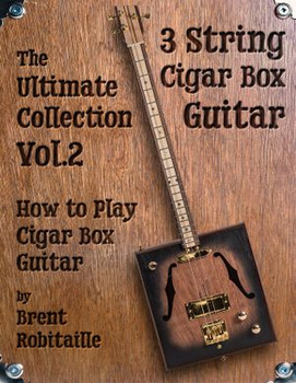 "3-String Cigar Box Guitar ""The Ultimate Collection Vol. 2"" How-to-Play Book by Brent Robitaille"