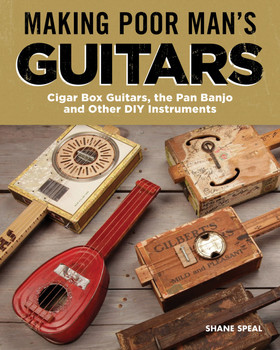 """Making Poor Man's Guitars"" by Shane Speal"