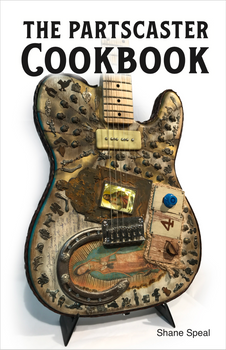 The Partscaster Cookbook by Shane Speal