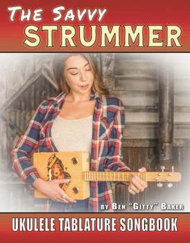 The Savvy Strummer Ukulele Tablature Songbook - 142 pages & 46 Traditional Favorites arranged for Ukes tuned gCEA