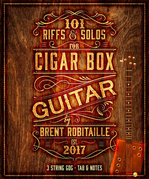 101 Riffs and Solos for Cigar Box Guitar (3-string Open G GDG) by Brent Robitaille