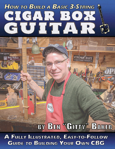 "How to Build A Basic 3-string Cigar Box Guitar by Ben ""Gitty"" Baker - (eBook Download Version)"