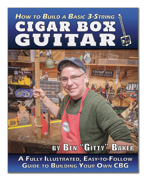 """How to Build A Basic 3-string Cigar Box Guitar - 140-page how-to book by Ben """"Gitty"""" Baker"""