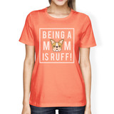 Being A Mom Is Ruff Women's Peach T-Shirt Cute Gift Ideas For Moms