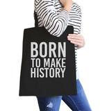 Born To Make History Black Canvas Bag Inspirational Quote Eco Bag