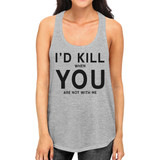 Id Kill You Womens Funny Quote Sleeveless Shirt Humorous Gift Ideas