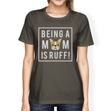 Being A Mom Is Ruff Womens Dark Grey Cool Summer T Shirt Gift Idea