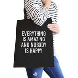Everything But Nobody Happy Black Canvas Bag Witty Quote School Bag