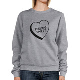Feeling Empty Heart Grey Sweatshirt Funny Quote Graphic Round Neck