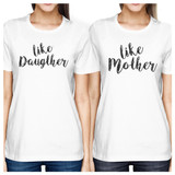 Like Daughter Like Mother White Womens T Shirt Unique Gift For Moms