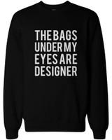 Funny Statement Unisex Black Sweatshirts - The Bags Under My Eyes Are Designer