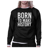 Born To Make history Black Sweatshirt Graphic Pullover Fleece