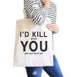 I'd Kill You Natural Cotton Eco Bag Humorous Graphic For Boyfriends
