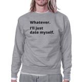 Date Myself Grey Cute Sweatshirt Pullover Fleece Witty Quote Design