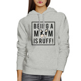Being A Mom Is Ruff Grey Hoodie Cute Graphic Gifts For Dog Moms