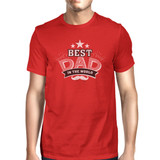 Best Dad In The World Mens Red Round Neck Cotton Tee Funny Dad Gift