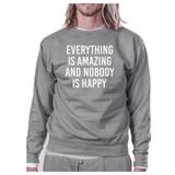 Everything Nobody Happy Unisex Gray Sweatshirt Funny Typography