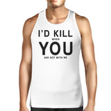 Id Kill You Men's Sleeveless Tanks Funny Valentine's Day Gift Ideas