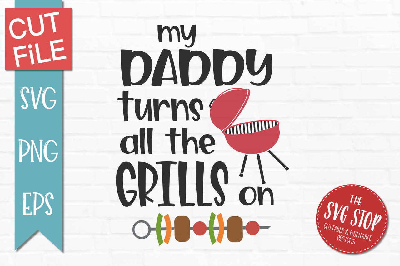 Free Father's day svg cutting files, including boxes and cards. Daddy Turns All The Grills On Design The Svg Stop Cuttable Printable Designs SVG, PNG, EPS, DXF File