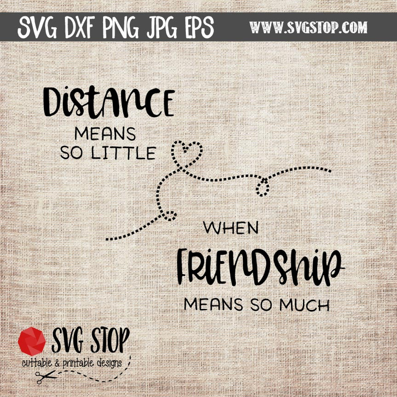 Distance Means So Little Friendship Quote Cut Files in SVG, DXF, JPG, PNG,  and EPS