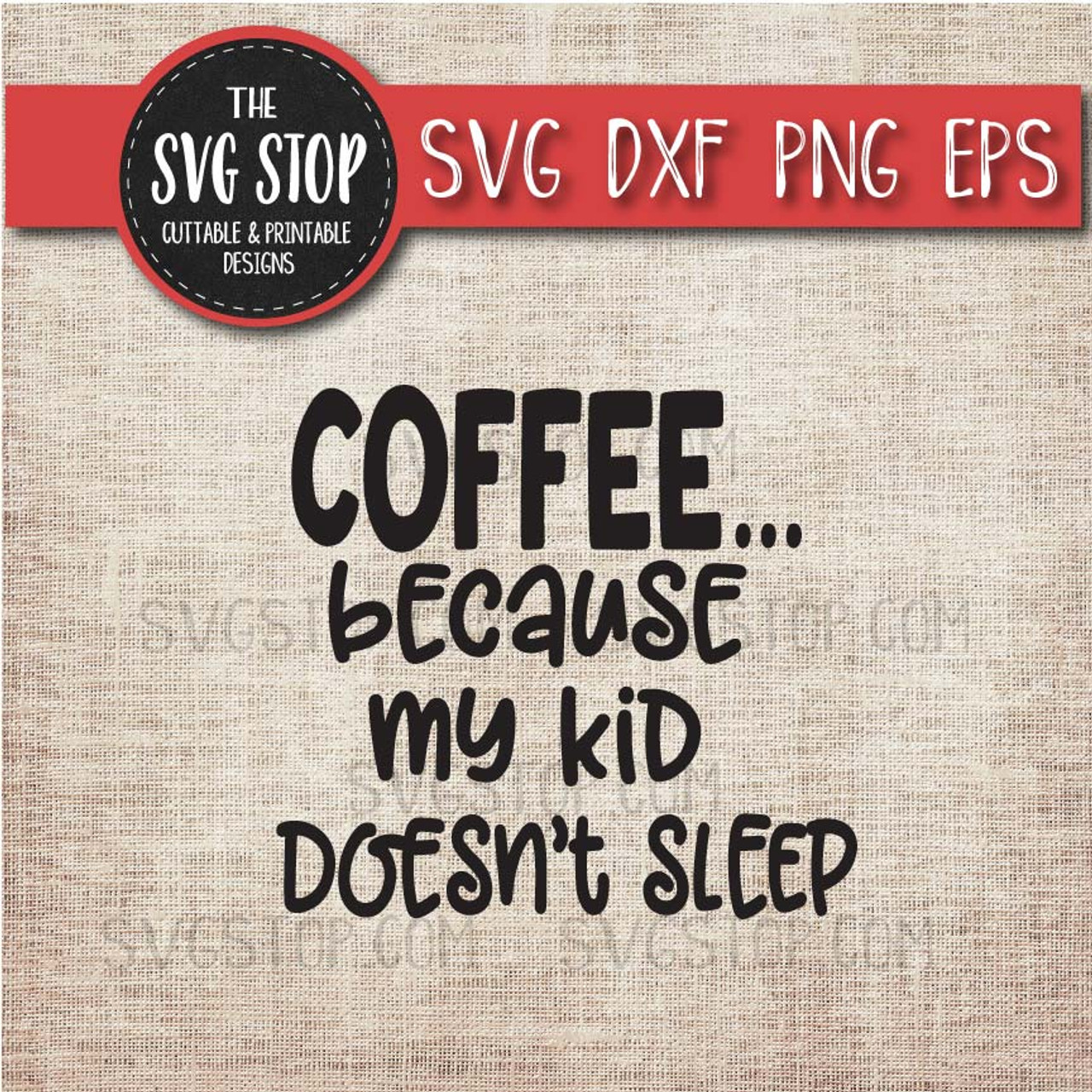 Coffee Because My Kid Doesn T Sleep Svg Cut File Clipart The Svg Stop