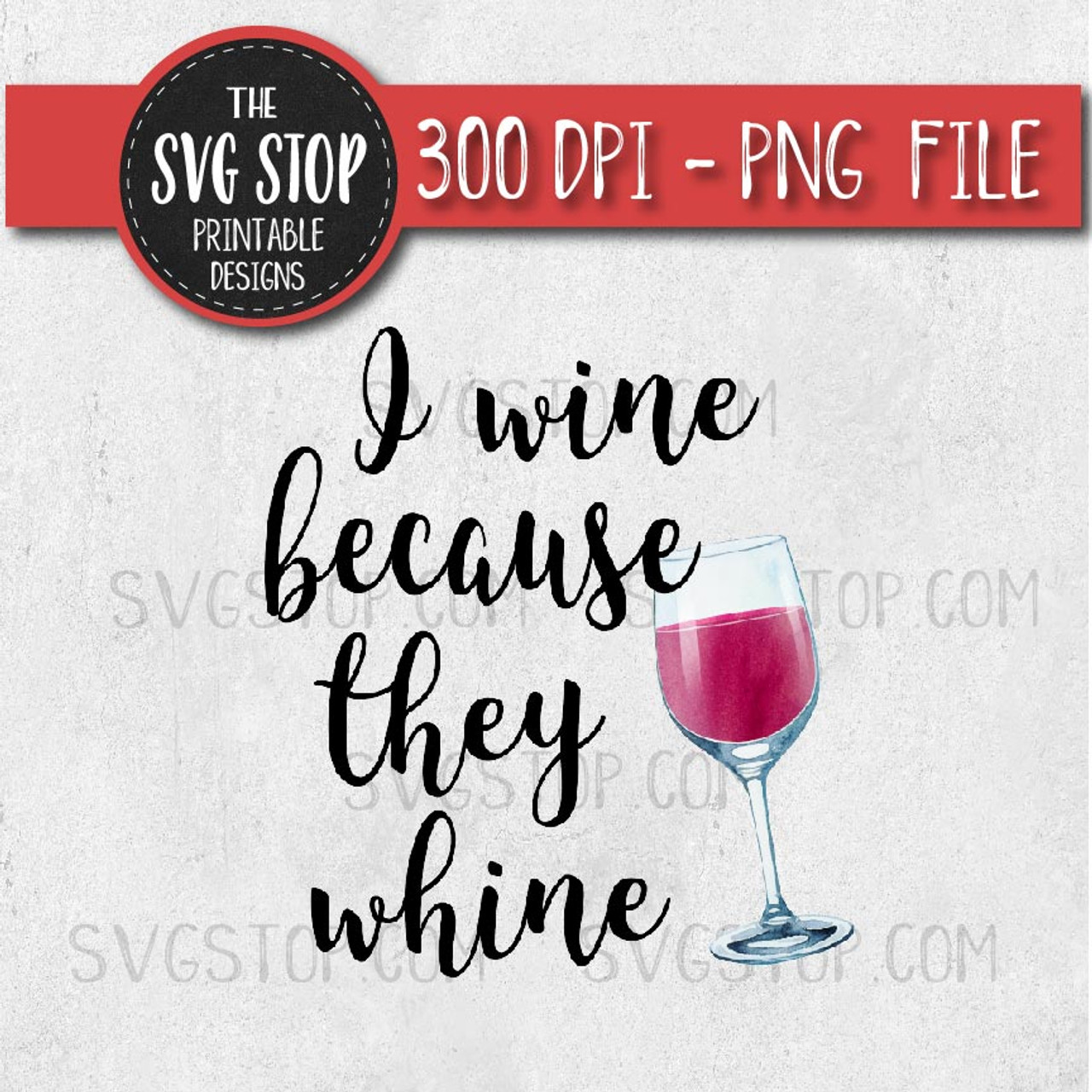 picture relating to Printable Sayings identified as I Wine Since They Wine - Amusing Mother Sayings - Sublimation Style - Print and Reduce Structure - Printable PNG