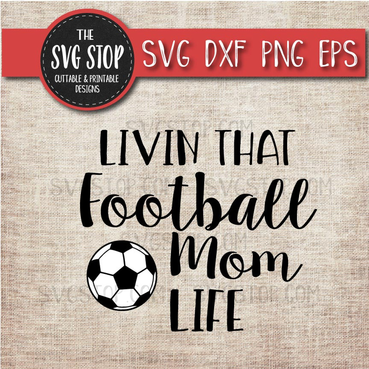 Livin That Football Soccer Mom Life Svg Cut File Clipart The Svg Stop