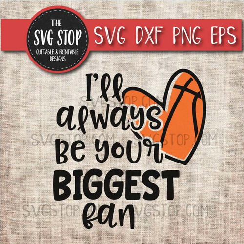 I'll Always Be Your Biggest Fan Basketball Mom svg clipart cut file sublimation design