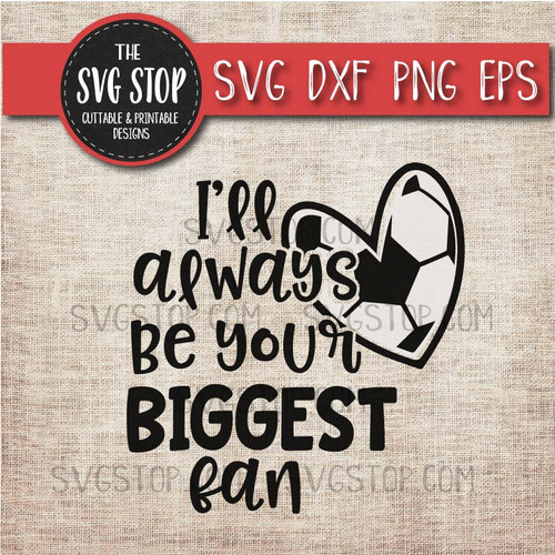 I'll Always Be Your Biggest Fan Football Soccer Mom svg clipart cut file sublimation design
