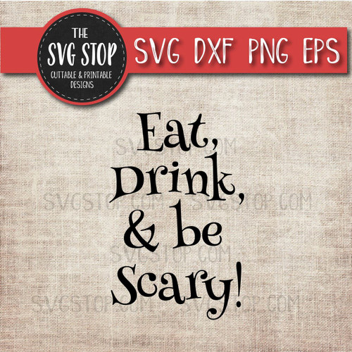 Eat, Drink, & be Scary  Halloween Svg Clipart Cut file