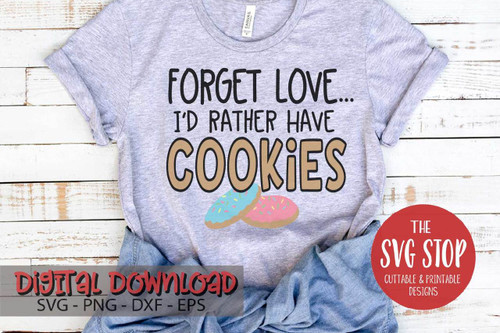 forget love i'd rather have cookies tshirt design Valentine digital design svg clipart cut file sublimation printing