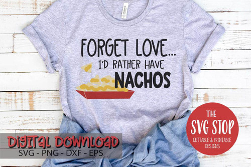 forget love i'd rather have nachos tshirt design Valentine digital design svg clipart cut file sublimation printing