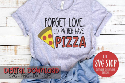 forget love i'd rather have pizza tshirt design Valentine digital design svg clipart cut file sublimation printing