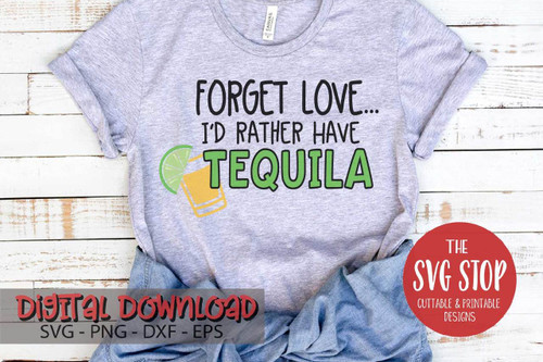 forget love i'd rather have tequila tshirt design Valentine digital design svg clipart cut file sublimation printing