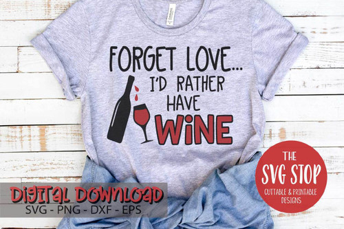 forget love i'd rather have wine tshirt design Valentine digital design svg clipart cut file sublimation printing
