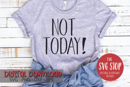 Not Today Free SVG Cut Files and Sublimation Designs from the SVG Stop
