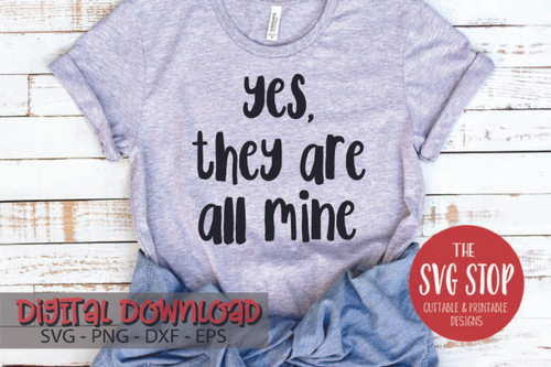 Yes They Are All Mine Funny Parenting Quote Free SVG Cut Files and Sublimation Designs from the SVG Stop