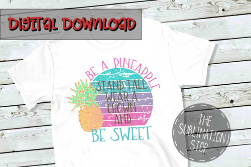 Be a pineapple stand tall wear a crown and be sweet quote for sublimation