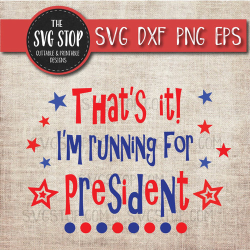 thats it i'm running for president shirt design political clipart cut file svg sublimation printing