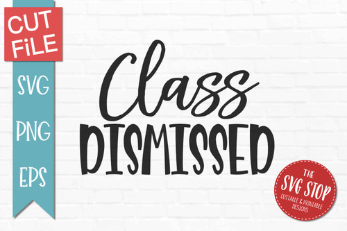 Class Dismissed end of school quote svg sublimation design