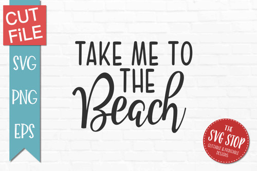 Take Me To The beach quote svg cut files sublimation design clipart