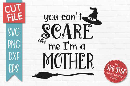 Can't Scare Me I'm A Mother  Halloween svg sublimation print clipart cut file